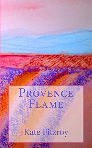 Provence Flame: love in the hot lavender fields