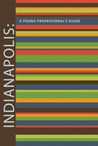 Indianapolis: A Young Professional's Guide 2nd Edition