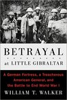 Betrayal at Little Gibraltar: The Battle that Could Have Ended World War I