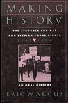 Making History: The Struggle for Gay and Lesbian Equal Rights:1945-1990: An Oral History