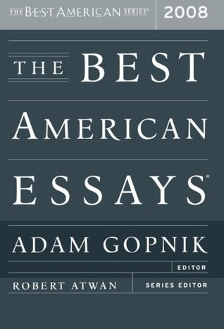 The Best American Essays 2008 by Adam Gopnik