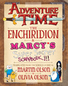 Adventure Time: The Enchiridion & Marcy?s Super Secret Scrapbook!!!