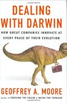 Dealing with Darwin : How Great Companies Innovate at Every Phase of Their Evolution