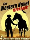The Western Novel MEGAPACK TM: 4 Classic Tales of the Old West