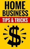 Home Business - Tips & Tricks: Be An Entrepreneur And Make Money From Home