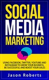 Social Media: Social Media Marketing - Using Facebook, Twitter, Youtube, Instagram And Tumblr To Grow Your Business, Be Successful And Boost Your Sales ... Strategies, Social Media Influence)