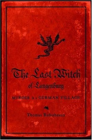 The Last Witch of Langenburg by Thomas Robisheaux