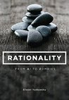 Rationality by Eliezer Yudkowsky