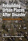 Rebuilding Urban Places After Disaster: Lessons from Hurricane Katrina (The City in the Twenty-First Century)