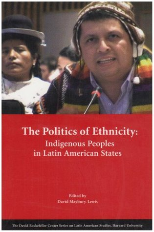 The Politics of Ethnicity: Indigenous Peoples in Latin American States (David Rockefeller Center Series on Latin American Studies, Harvard University)