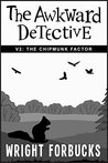 The Awkward Detective: The Chipmunk Factor