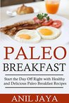 Paleo Breakfast: Start The Day Off Right With Healthy And Delicious Paleo Breakfast Recipes (Breakfast - Paleo - Morning - Weight Loss - Gluten Free)