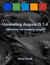 Unraveling AngularJS 1.3 (With Over 130 Complete Samples): The book to Learn AngularJS (v1.3) from! (Unraveling Series 4)