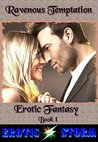 Erotic Fantasy (Fantasies, Erotic Sex, Exhibitionism, Dominant/Submissive, Carnal Gratification, Ministration) (Ravenous Temptation Book 1)