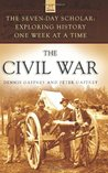 The Civil War: Exploring History One Week at a Time (The Seven-Day Scholar)