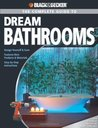 The Complete Guide to Dream Bathrooms: Design Yourself & Save - Features New Products & Materials - Step-By-Step Instructions