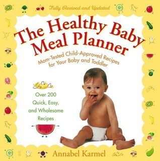 The Healthy Baby Meal Planner: Mom-Tested Child-Approved Recipes for Your Baby and Toddler