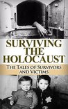 Surviving the Holocaust: The Tales of Survivors and Victims