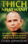 Thich Nhat Hanh: 101 Greatest Life Lessons, Inspiration and Quotes From Thich Nhat Hanh (How To Love, The Art of Communicating, Mindfulness)