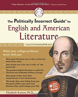 The Politically Incorrect Guide to English and American Liter... by Elizabeth Kantor