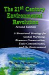 The 21st Century Environmental Revolution: A Structural Strategy for Global Warming, Resource Conservation, Toxic Contaminants, and the Environment (Waves of the Future Series)