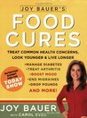 Joy Bauer's Food Cures: Treat Common Health Concerns, Look Younger and Live Longer