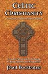 Celtic Christianity and the First Christian Kings in Britain: From Saint Patrick and St. Columba, to King Ethelbert and King Alfred