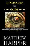 Dinosaurs, Dinosaurs & More Dinosaurs: Volume 1 (The Essential Guide To Dinosaurs For Kids On Kindle)