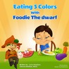 Children Books: Eating 5 Colors with Foodie the Dwarf