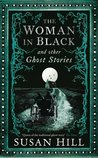 The Woman in Black and Other Ghost Stories: The Collected Ghost Stories of Susan Hill