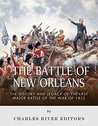 The Battle of New Orleans: The History and Legacy of the Last Major Battle of the War of 1812