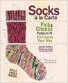 Socks a La Carte: Pick And Choose Patterns To Knit Socks Your Way