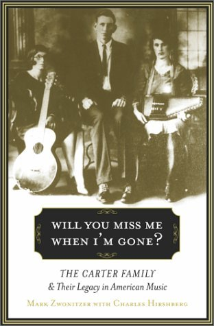 Will You Miss Me When I'm Gone?: The Carter Family and Its Legacy in American Music