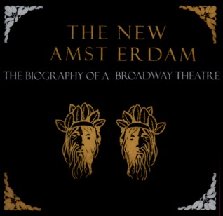 The New Amsterdam: The Biography of a Broadway Theater