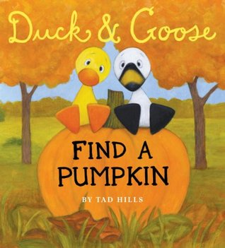 Duck & Goose Find A Pumpkin by Tad Hills