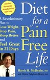 Diet for a Pain-Free Life: A Revolutionary Plan to Lose Weight, Stop Pain, Sleep Better and Feel Great in 21 Days, ADA...sound nutritional advice...do-able, delicious..a godsend to pain sufferers.