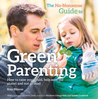 The No Nonsense Guide to Green Parenting: How to Raise Your Child, Help Save the Planet and Not Go Mad