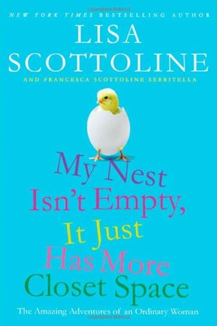 My Nest Isn't Empty, It Just Has More Closet Space by Lisa Scottoline
