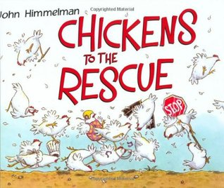 Chickens to the Rescue by John Himmelman