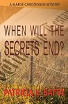 When Will the Secrets End?: A Marge Christensen Mystery