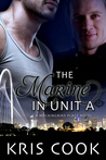 The Marine in Unit A by Kris Cook