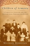 Children of Armenia: A Forgotten Genocide and the Century-Long Struggle for Justice