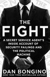 The Fight: A Secret Service Agent's Inside Account of Security Failings and the Political Machine