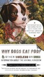 Why Dogs Eat Poop, and Other Useless or Gross Information About the Animal Kingdom