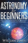 Astronomy for Beginners: Ideal guide for beginners on astronomy, the Universe, planets and cosmology