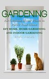 Gardening: Air-Cleaning House Plants to Purify Your Home - DIY Home, Home Gardening & Indoor Gardening (Healthy Home, Gardening for Beginners, Container ... Hacks, Healthier You, Outdoor Gardening)