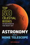 Astronomy with a Home Telescope: The Top 50 Celestial Bodies to Discover in the Night Sky