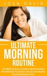 Morning Ritual: Ultimate Morning Routine: The Wake Up Success Guide to Build the Ritual That Will Help You Achieve Any Goal and Build a Good Life Based ... in the Morning (Lifestyle Design Book 1)
