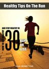 Healthy Tips on The Run: How to Get Healthy and Stay Healthy in 30 Days or Less