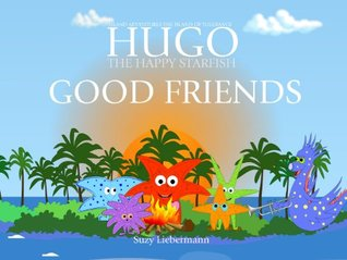 Good Friends (Hugo the Happy Starfish - Island Adventures - Educational Children's Book Collection 10)